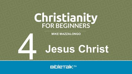 MIKE MAZZALONGO Jesus Christ 4. The central theme of the Bible is Jesus Christ.