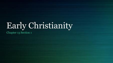 Early Christianity Chapter 13 Section 1. Parts Part 1: Jesus of Nazareth Part 2: The Apostles Part 3: Roman-Jewish Conflicts.