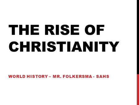 THE RISE OF CHRISTIANITY WORLD HISTORY – MR. FOLKERSMA - SAHS.