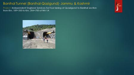 Banihal Tunnel (Banihal-Qazigund)- Jammu & Kashmir Project :Independent Engineer Services for Four laning of Quazigund to Banihal section from Km. 189+350.
