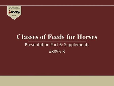 Classes of Feeds for Horses Presentation Part 6: Supplements #8895-B.