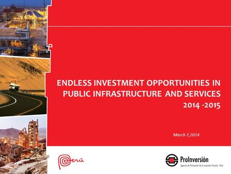 ENDLESS INVESTMENT OPPORTUNITIES IN PUBLIC INFRASTRUCTURE AND SERVICES 2014 -2015 March 7,2014.