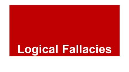 Logical Fallacies. Essential Questions What techniques to advertisers, writers, and speakers use to persuade their audiences? How can being aware of these.