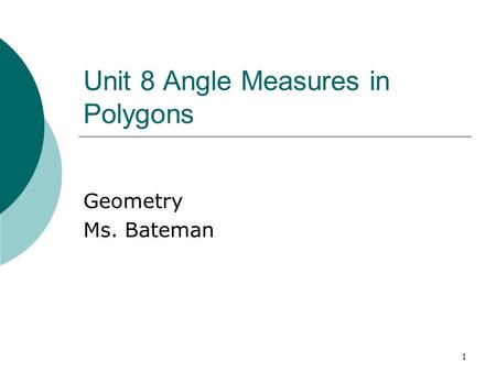 1 Unit 8 Angle Measures in Polygons Geometry Ms. Bateman.
