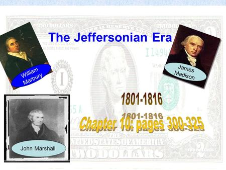 The Jeffersonian Era William Marbury James Madison John Marshall.
