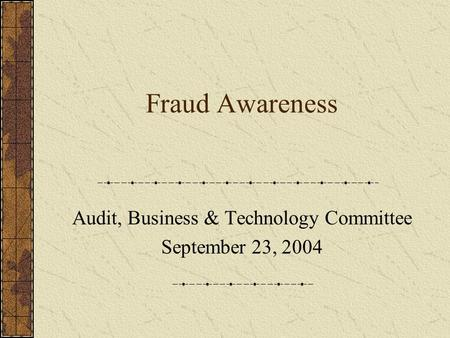 Fraud Awareness Audit, Business & Technology Committee September 23, 2004.