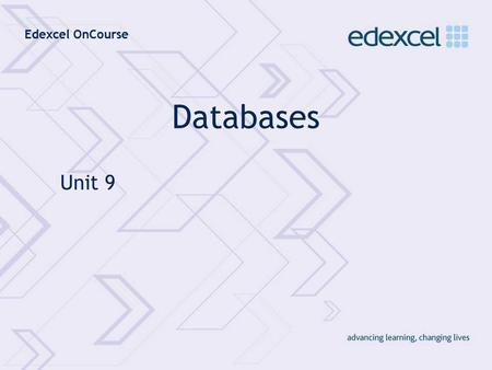 Edexcel OnCourse Databases Unit 9. Edexcel OnCourse Database Structure Presentation Unit 9Slide 2 What is a Database? Databases are everywhere! Student.
