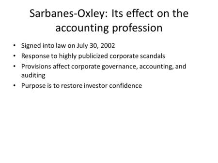 essays sarbanes oxle Sarbanes-oxley act of 2002 essay three of the huge financial scandals involved tyco, worldcom, and the infamous enron debacle due to pressures from the investment community the government intervened by creating a new regulation.