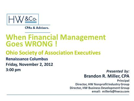 When Financial Management Presented by: Brandon R. Miller, CPA Principal Director, HW Nonprofit Industry Group Director, HW Business Development Group.