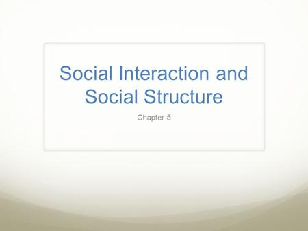 Social Interaction and Social Structure Chapter 5.