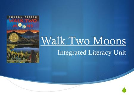  Walk Two Moons Integrated Literacy Unit. About the book  Newbery Award winning novel  Follows the journey of Sal, a young American Indian girl's journey.
