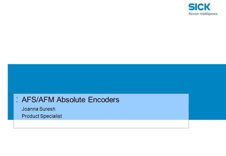 : AFS/AFM Absolute Encoders Joanna Suresh Product Specialist.