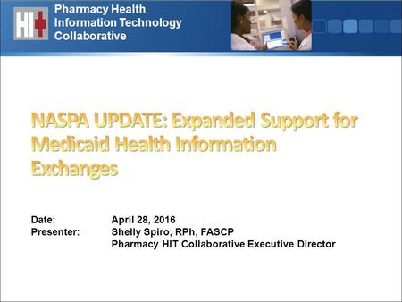 Pharmacy Health Information Technology Collaborative Date: April 28, 2016 Presenter:Shelly Spiro, RPh, FASCP Pharmacy HIT Collaborative Executive Director.