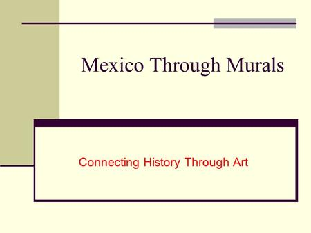 Mexico Through Murals Connecting History Through Art.