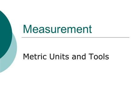 Measurement Metric Units and Tools. Metric System  International system of measurement  Based on the number 10 (decimal system)