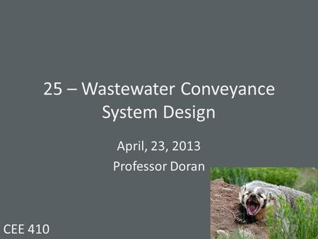 25 – Wastewater Conveyance System Design April, 23, 2013 Professor Doran CEE 410.