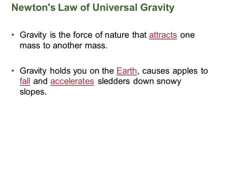 Newton's Law of Universal Gravity Gravity is the force of nature that attracts one mass to another mass. Gravity holds you on the Earth, causes apples.