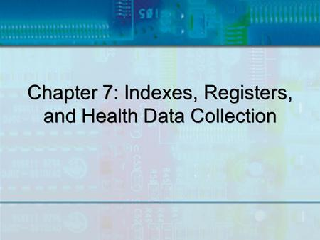 Chapter 7: Indexes, Registers, and Health Data Collection.