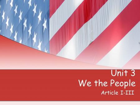 Unit 3 We the People Article I-III. Article Review Article I: Legislative Branch: all of their powers, term limits & job descriptions Article II: Executive.