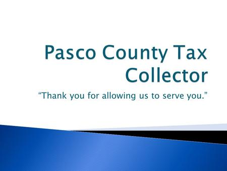 """Thank you for allowing us to serve you."".  The main goal and operation at the tax collectors office is to do just that, collect taxes.  We collect."