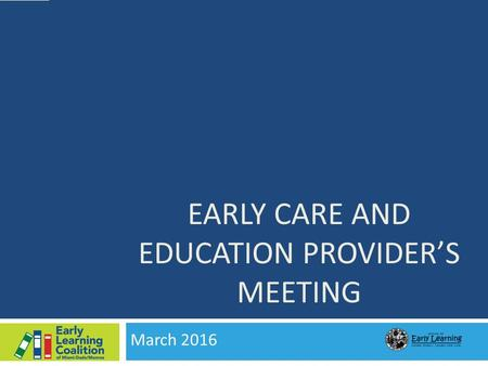EARLY CARE AND EDUCATION PROVIDER'S MEETING March 2016.