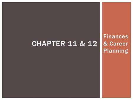 Finances & Career Planning CHAPTER 11 & 12.  What is the Perfect Job?  Choose a job you love and you will never have to work a day in your life? Agree,