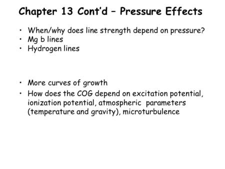 Chapter 13 Cont'd – Pressure Effects More curves of growth How does the COG depend on excitation potential, ionization potential, atmospheric parameters.