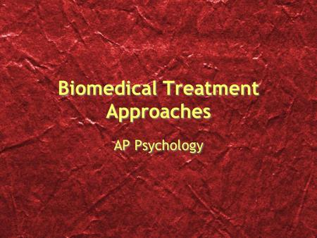 Biomedical Treatment Approaches AP Psychology. Neuroleptics (antipsychotics) Help reduce symptoms such as hallucinations, delusions, paranoia Used in.
