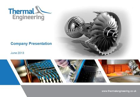 Company Presentation June 2013 www.thermalengineering.co.uk.