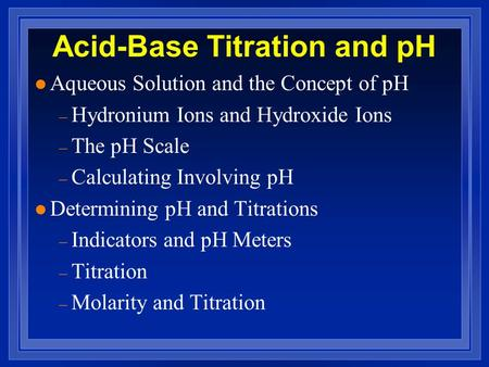 acid base titration using a ph meter Here is an acid and base example titration the error can be minimized by using a calibrated ph meter to find the endpoint of an acid-base titration rather than a.