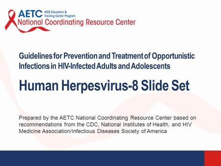 Prepared by the AETC National Coordinating Resource Center based on recommendations from the CDC, National Institutes of Health, and HIV Medicine Association/Infectious.