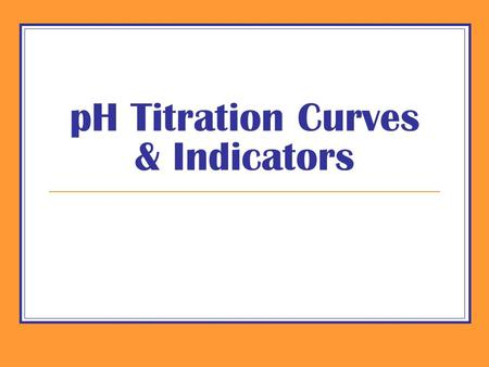 PH Titration Curves & Indicators. Objectives 1)Review AS understanding of titration calculations for: Reacting volumes & Reactant concentrations 1)Predict,