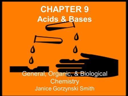 CHAPTER 9 Acids & Bases General, Organic, & Biological Chemistry Janice Gorzynski Smith.