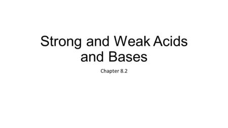 Strong and Weak Acids and Bases Chapter 8.2. Strong Acids and Weak Acids A strong acid is an acid that ionizes almost completely in water A weak acid.