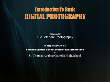 Presented by Luc Letendre Photography in cooperation with the Catholic District School Board of Eastern Ontario & St. Thomas Aquinas Catholic High School.