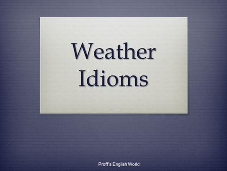 Weather Idioms Proff's English World on cloud nine To be very happy because something wonderful has happened. Proff's English World.