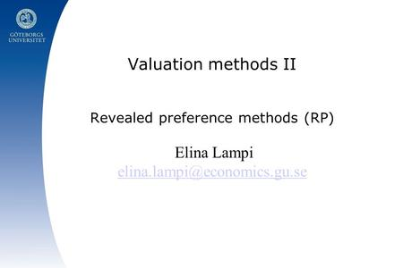 Valuation methods II Revealed preference methods (RP) Elina Lampi