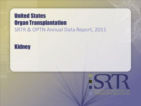 United States Organ Transplantation SRTR & OPTN Annual Data Report, 2011 Kidney.