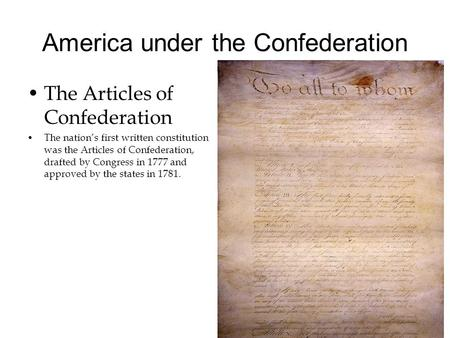 America under the Confederation The Articles of Confederation The nation's first written constitution was the Articles of Confederation, drafted by Congress.