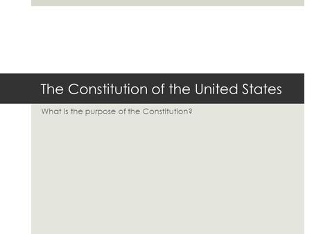 The Constitution of the United States What is the purpose of the Constitution?