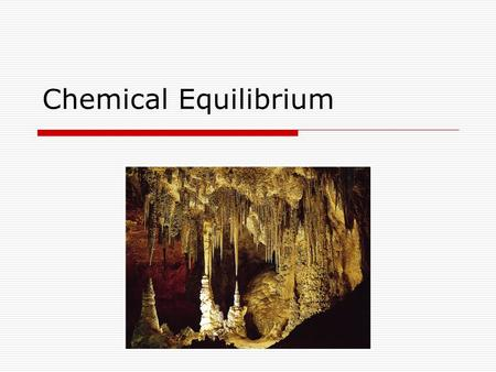 Chemical Equilibrium. Unit Objectives  Define chemical equilibrium.  Explain the nature of the equilibrium constant.  Write chemical equilibrium expressions.