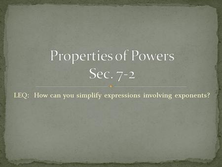 LEQ: How can you simplify expressions involving exponents?