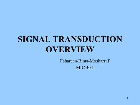 SIGNAL TRANSDUCTION OVERVIEW Fahareen-Binta-Mosharraf MIC 404 1.