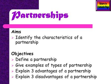 Partnerships Aims  Identify the characteristics of a partnership Objectives  Define a partnership  Give examples of types of partnership  Explain 3.