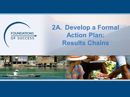 2A.Develop a Formal Action Plan: Results Chains. Copyright and Use Terms Under this license, you are free to share this presentation and adapt it for.