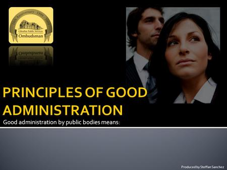 Good administration by public bodies means: Produced by Steffan Sanchez.