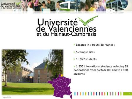 1 > Located in « Hauts-de-France » > 5 campus sites > 10 972 students > 1,255 international students including 69 nationalities from partner HEI and 117.