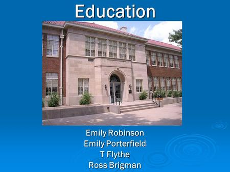 Education Emily Robinson Emily Porterfield T Flythe Ross Brigman.
