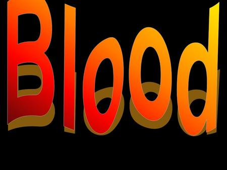 A. What is Blood? Blood is the tissue of transport in your body Humans have ~ 4-6 liters of blood.