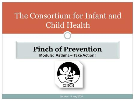 The Consortium for Infant and Child Health Pinch of Prevention Module: Asthma – Take Action! Pinch of Prevention Module: Asthma – Take Action! Updated:
